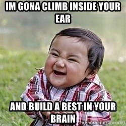 Niño Malvado - Evil Toddler - IM GONA CLIMB INSIDE YOUR EAR AND BUILD A BEST IN YOUR BRAIN