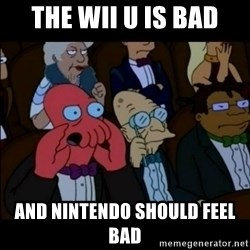 And You Should Feel Bad - The Wii U is bad and nintendo should feel bad