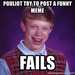 Bad Luck Brian - Pouliot try to post a funny meme FAILs