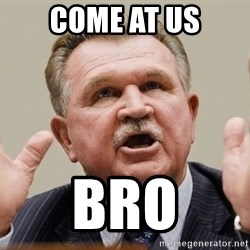 Mike Ditka - Come at us bro