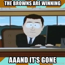 And it's gone - the browns are winning aaand it's gone