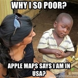 skeptical black kid - WHY I SO POOR? APPLE MAPS SAYS I AM IN USA?