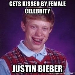Bad Luck Brian - GETS KISSED BY FEMALE CELEBRITY  justin bieber