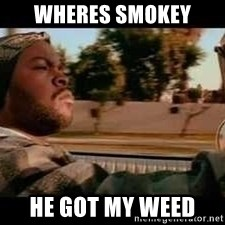 It was a good day - wheres smokey  he got my weed