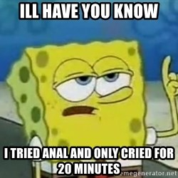 Tough Spongebob - Ill have You know I tried Anal and only cried for 20 minutes