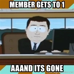 And it's gone - MEMBER GETS TO 1 AAAND ITS GONE
