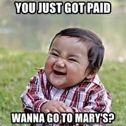 Niño Malvado - Evil Toddler - you just got paid wanna go to mary's?