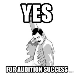 Happy Freddie Mercury - Yes For audition success