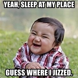 Niño Malvado - Evil Toddler - Yeah, sleep at my place Guess where i jizzed.