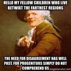 Joseph Ducreux - Hello my fellow children who live betwixt the farthest regions The need for disagreement has well past, for PROGENITORs simply do not comprehend us