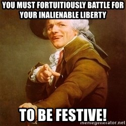 Joseph Ducreux - You must fortuitiously battle for your inalienable liberty to be festive!