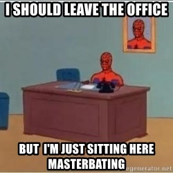 Spiderman Desk - I should leave the office but  I'm just sitting here masterbating