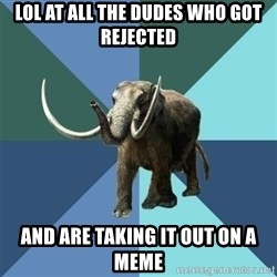 Misogyny Mastodon - lol at all the dudes who got rejected and are taking it out on a meme