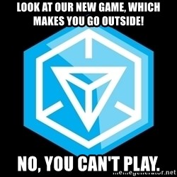 Ingress logo - Look at our new game, which makes you go outside! No, you can't play.