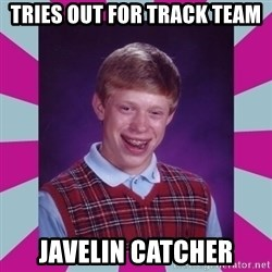 brian bad news - Tries out for track team javelin catcher