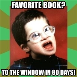 Retarded Kid #1 - Favorite Book? To the Window in 80 Days!