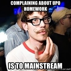 Super Smart Hipster - COMPLAINING ABOUT UPO HOMEWORK IS TO MAINSTREAM