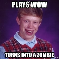 Bad Luck Brian - plays wow turns into a zombie