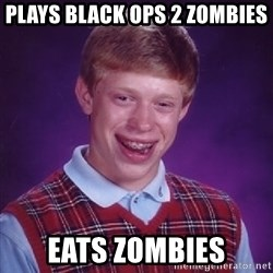 Bad Luck Brian - plays black ops 2 zombies eats zombies