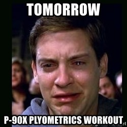 crying peter parker - tomorrow P-90X Plyometrics workout