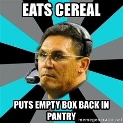 Stoic Ron - eats cereal puts empty box back in pantry