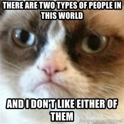 angry cat asshole - There are two types of people in this world And I don't like either of them
