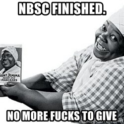 Aunt Jemima - NBSC Finished. No more Fucks to Give