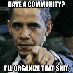 Pissed Off Barack Obama - have a community? i'll organize that shit.