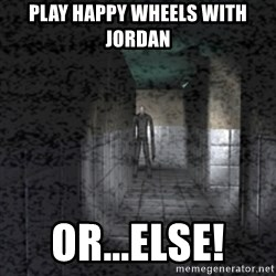 Slender game - Play happy wheels with jordan or...ELSE!