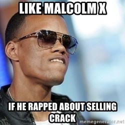 Dat Ass - like malcolm x if he rapped about selling crack