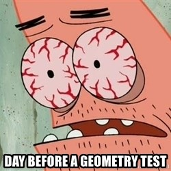 Patrick - day before a geometry test