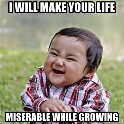 Niño Malvado - Evil Toddler - I WILL MAKE YOUR LIFE MISERABLE WHILE GROWING