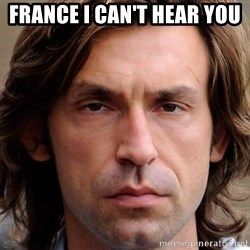 pirlosincero - FRANCE I CAN'T HEAR YOU