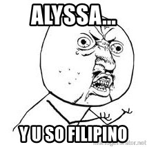 Y U SO - Alyssa... Y U SO FILIPINO