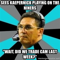 """Stoic Ron - sees kaepernick playing on the niners """"wait, did we trade Cam last week?"""""""