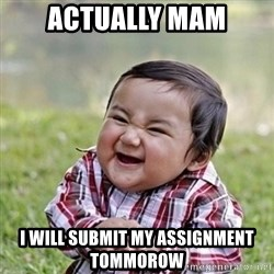 Niño Malvado - Evil Toddler - Actually MAM I will Submit my Assignment tommorow