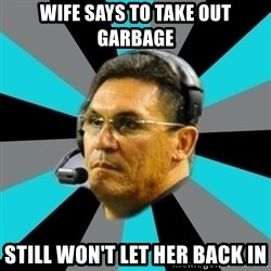 Stoic Ron - Wife says to take out garbage Still won't let her back in