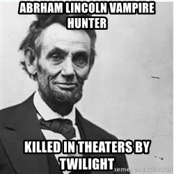 Lincoln - Abrham lincoln vampire hunter killed in theaters by twilight