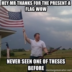 american flag shotgun guy - hey mr thanks for the present a flag wow never seen one of theses before