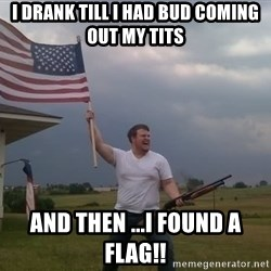 american flag shotgun guy - i drank till i had bud coming out my tits and then ...i found a flag!!