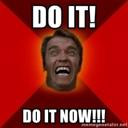 Angry Arnold - Do it! do it now!!!