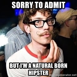 Super Smart Hipster - Sorry to admit But I'm a natural born hipster