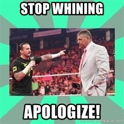 CM Punk Apologize! - Stop whining Apologize!