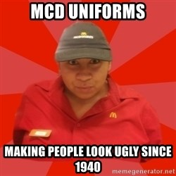 McDonald's Employee - Mcd uniforms Making people look ugly since 1940