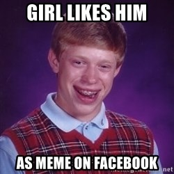 Bad Luck Brian - girl likes him as meme on facebook