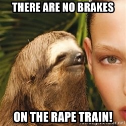 The Rape Sloth - There are no bRakes on the rape train!