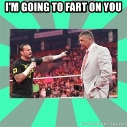 CM Punk Apologize! - I'M GOING TO FART ON YOU