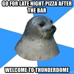 Victoria BC Seal - go for late night pizza after the bar welcome to thunderdome