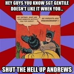 Batman Slapping Robin - HEY GUYS YOU KNOW SGT GENTILE DOESN'T LIKE IT WHEN YOU... SHUT THE HELL UP ANDREWS
