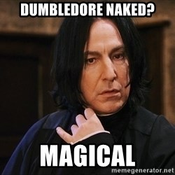 Professor Snape - dumbledore naked? magical